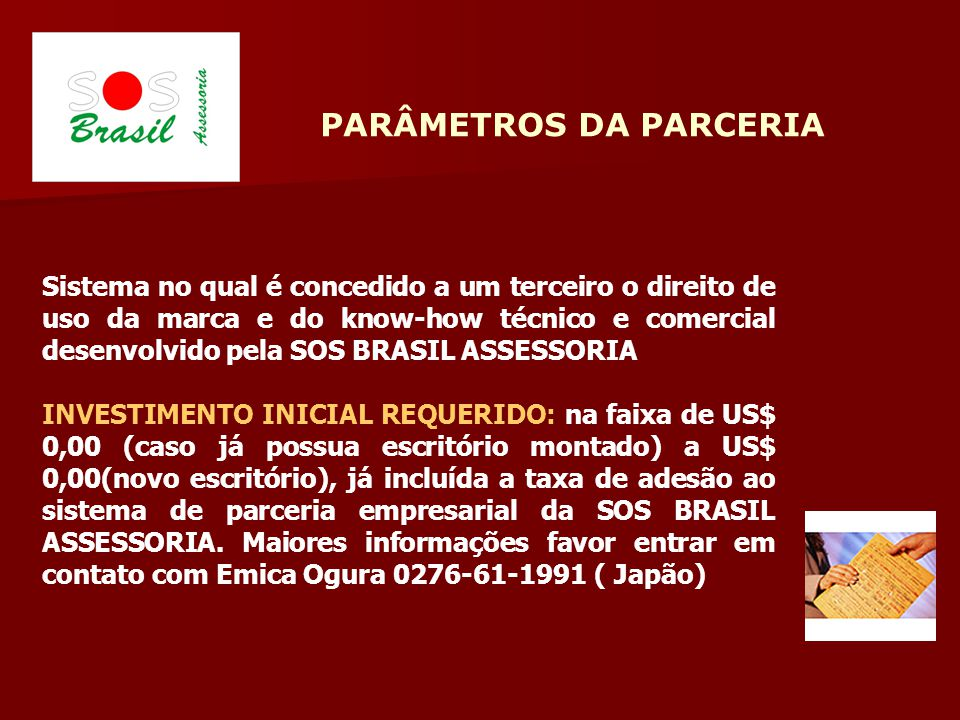 Sistema no qual é concedido a um terceiro o direito de uso da marca e do know-how técnico e comercial desenvolvido pela SOS BRASIL ASSESSORIA INVESTIM