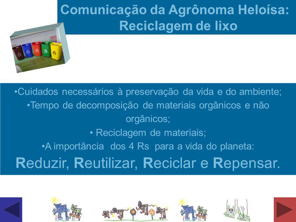 Cuidados necessários à preservação da vida e do ambiente; Tempo de decomposição de materiais orgânicos e não orgânicos; Reciclagem de materiais; A imp