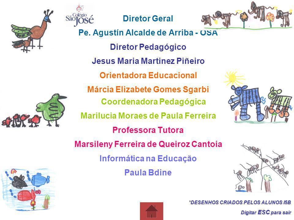 Diretor Geral Pe. Agustín Alcalde de Arriba - OSA Diretor Pedagógico Jesus Maria Martinez Piñeiro Orientadora Educacional Márcia Elizabete Gomes Sgarb