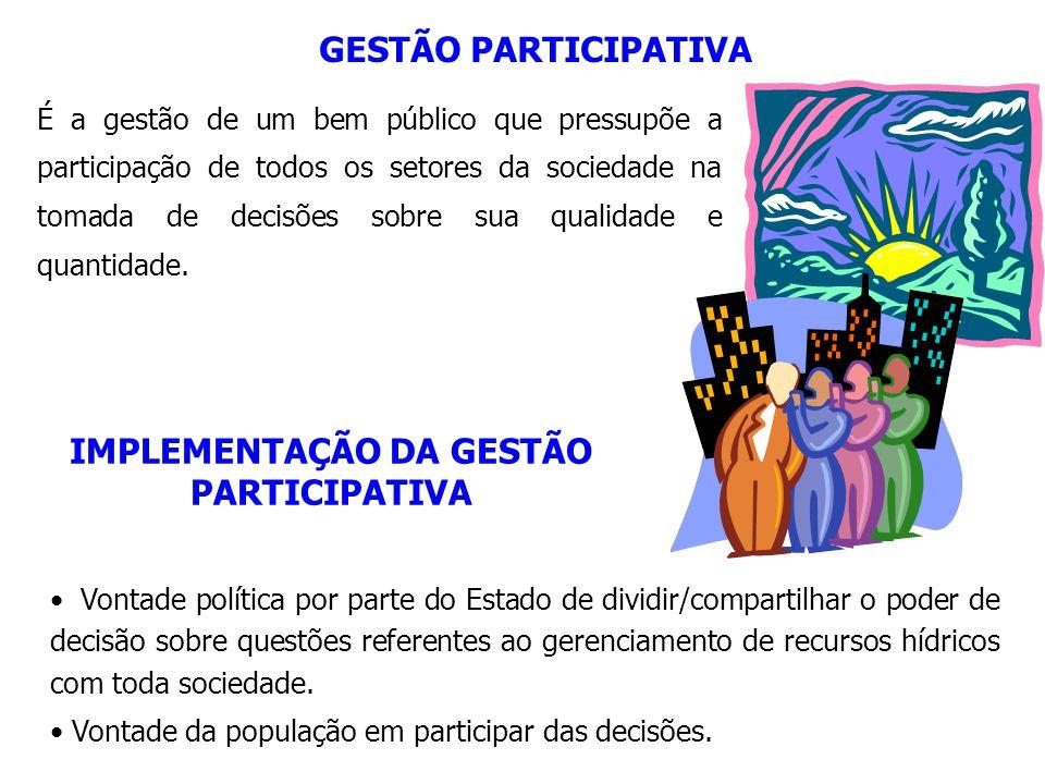 GESTÃO PARTICIPATIVA É a gestão de um bem público que pressupõe a participação de todos os setores da sociedade na tomada de decisões sobre sua qualidade e quantidade.