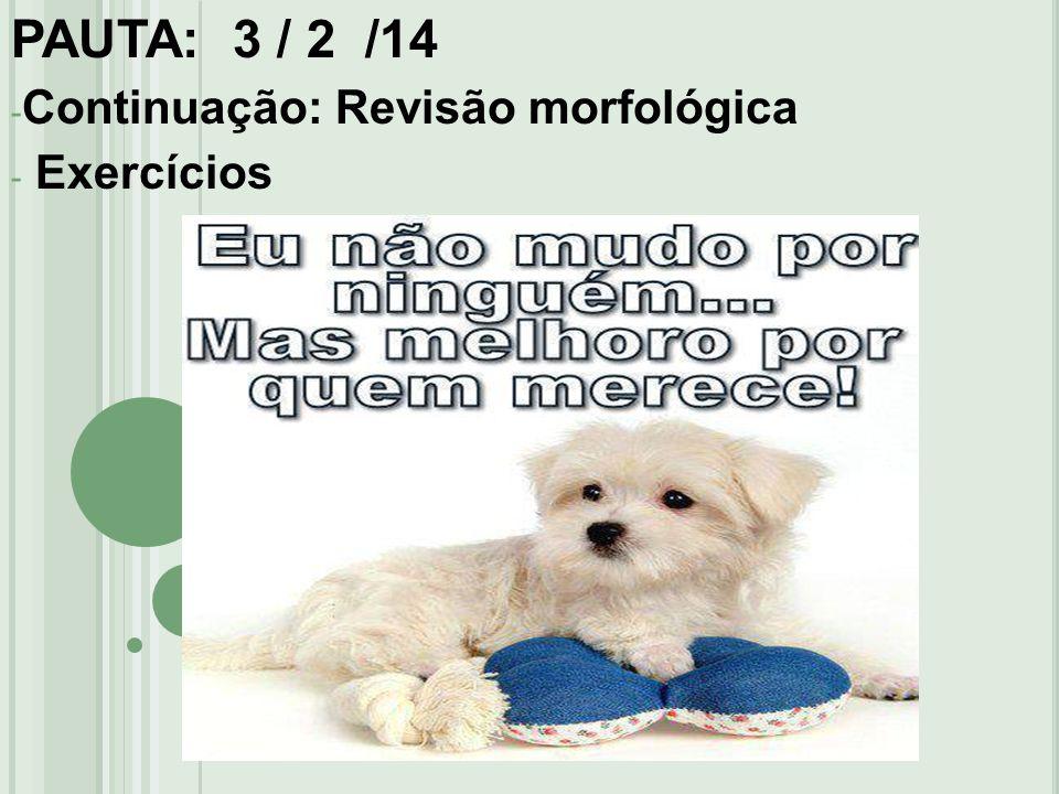 PAUTA: 3 / 2 /14 - Continuação: Revisão morfológica - Exercícios