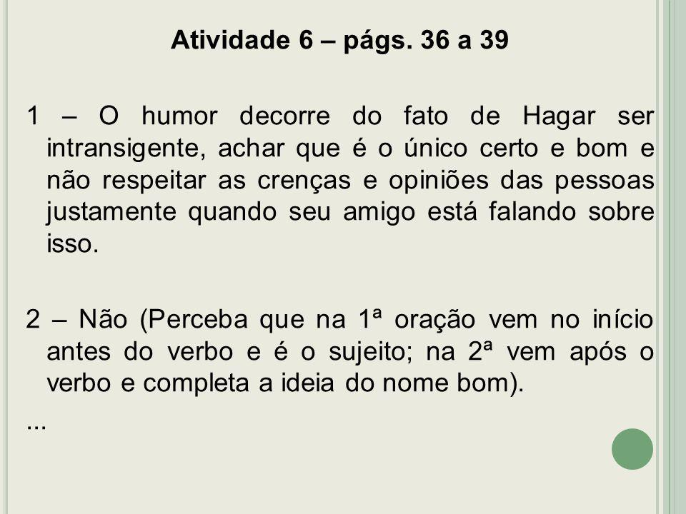 Atividade 6 – págs. 36 a 39 1 – O humor decorre do fato de Hagar ser intransigente, achar que é o único certo e bom e não respeitar as crenças e opini