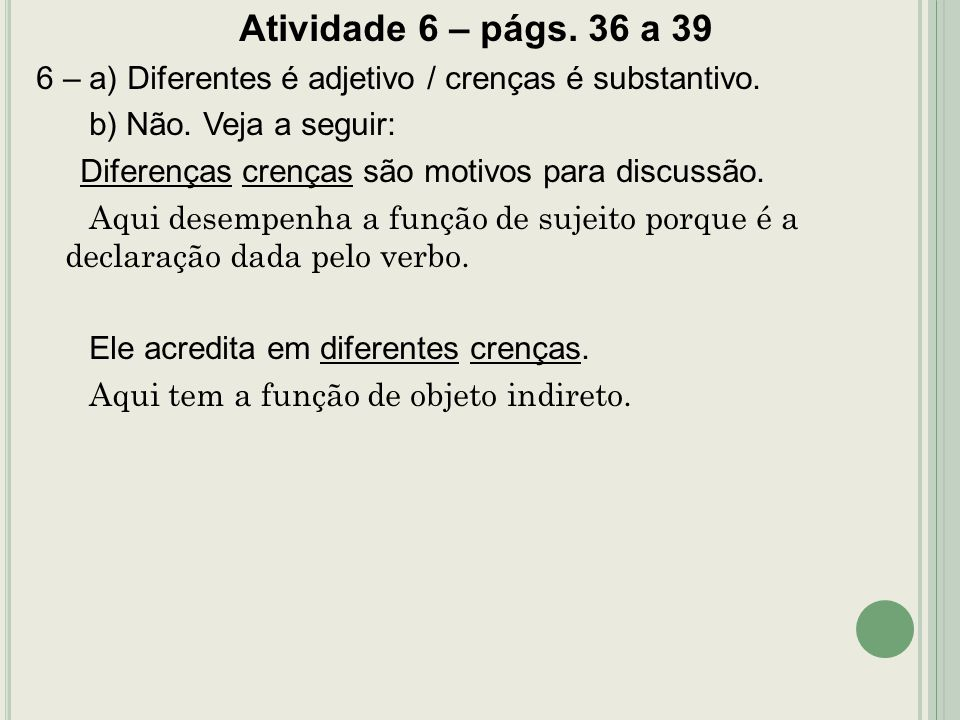 Atividade 6 – págs. 36 a 39 6 – a) Diferentes é adjetivo / crenças é substantivo. b) Não. Veja a seguir: Diferenças crenças são motivos para discussão