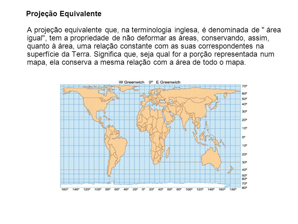 Projeção Equivalente A projeção equivalente que, na terminologia inglesa, é denominada de área igual , tem a propriedade de não deformar as áreas, conservando, assim, quanto à área, uma relação constante com as suas correspondentes na superfície da Terra.