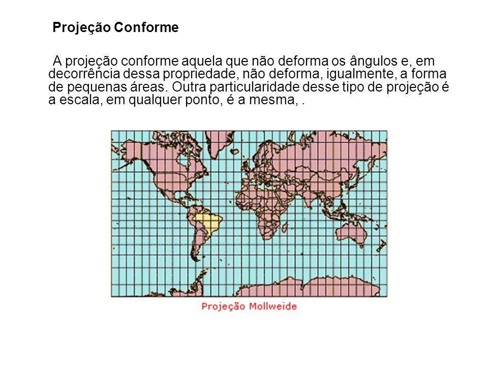 Projeção Conforme A projeção conforme aquela que não deforma os ângulos e, em decorrência dessa propriedade, não deforma, igualmente, a forma de pequenas áreas.