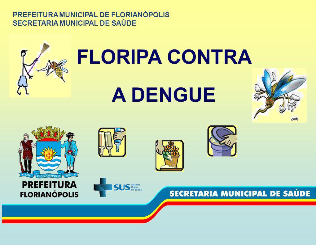 PREFEITURA MUNICIPAL DE FLORIANÓPOLIS SECRETARIA MUNICIPAL DE SAÚDE FLORIPA CONTRA A DENGUE