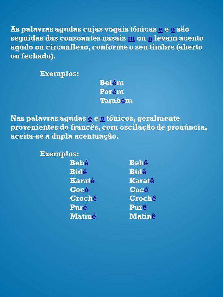 As palavras agudas cujas vogais tónicas e e o são seguidas das consoantes nasais m ou n levam acento agudo ou circunflexo, conforme o seu timbre (aber