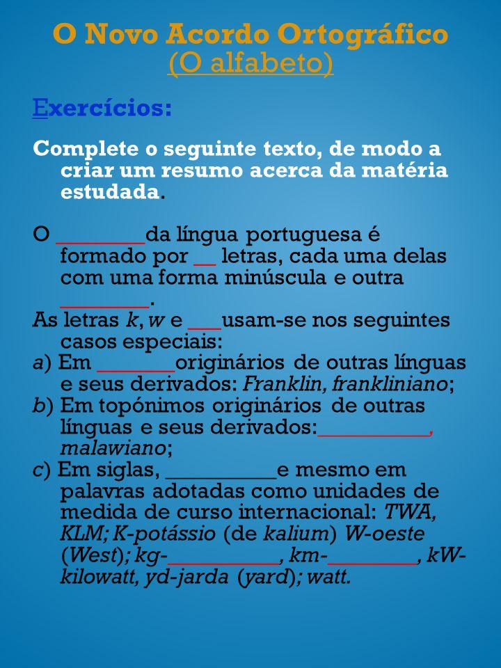 O Novo Acordo Ortográfico (O alfabeto) Exercícios: Complete o seguinte texto, de modo a criar um resumo acerca da matéria estudada. O ________da língu