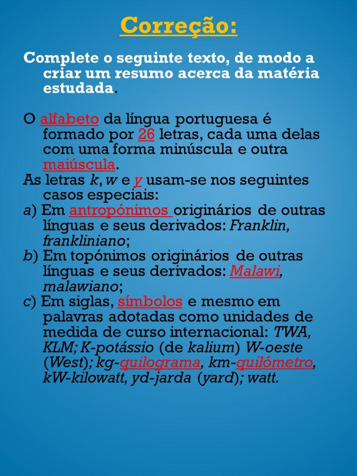 Correção: Complete o seguinte texto, de modo a criar um resumo acerca da matéria estudada. O alfabeto da língua portuguesa é formado por 26 letras, ca