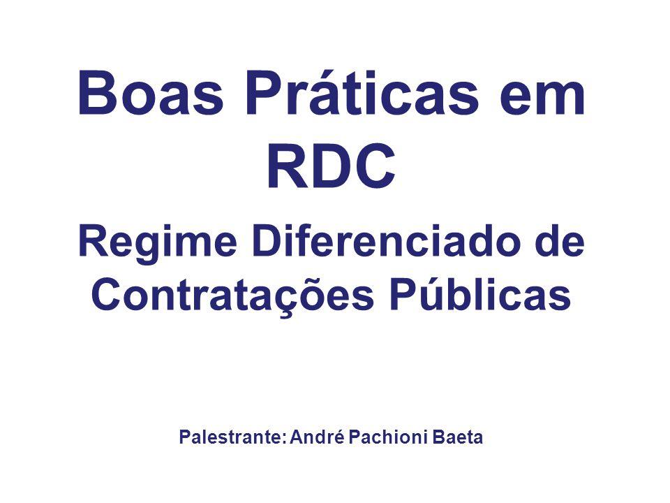 Boas Práticas em RDC Regime Diferenciado de Contratações Públicas Palestrante: André Pachioni Baeta