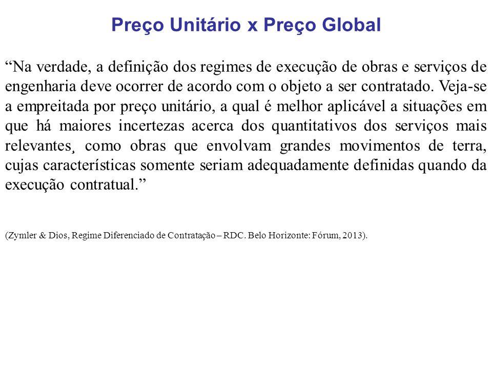 Preço Unitário x Preço Global Na verdade, a definição dos regimes de execução de obras e serviços de engenharia deve ocorrer de acordo com o objeto a