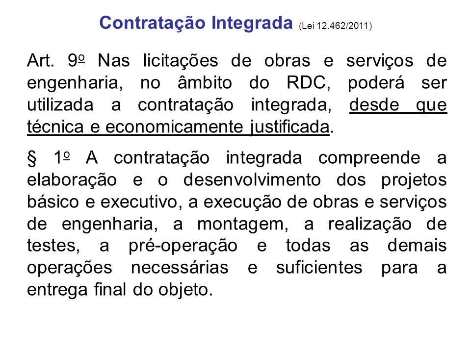 Contratação Integrada (Lei 12.462/2011) Art. 9 o Nas licitações de obras e serviços de engenharia, no âmbito do RDC, poderá ser utilizada a contrataçã