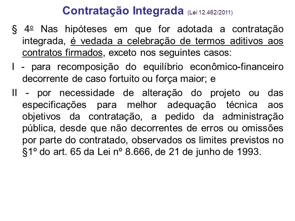 § 4 o Nas hipóteses em que for adotada a contratação integrada, é vedada a celebração de termos aditivos aos contratos firmados, exceto nos seguintes