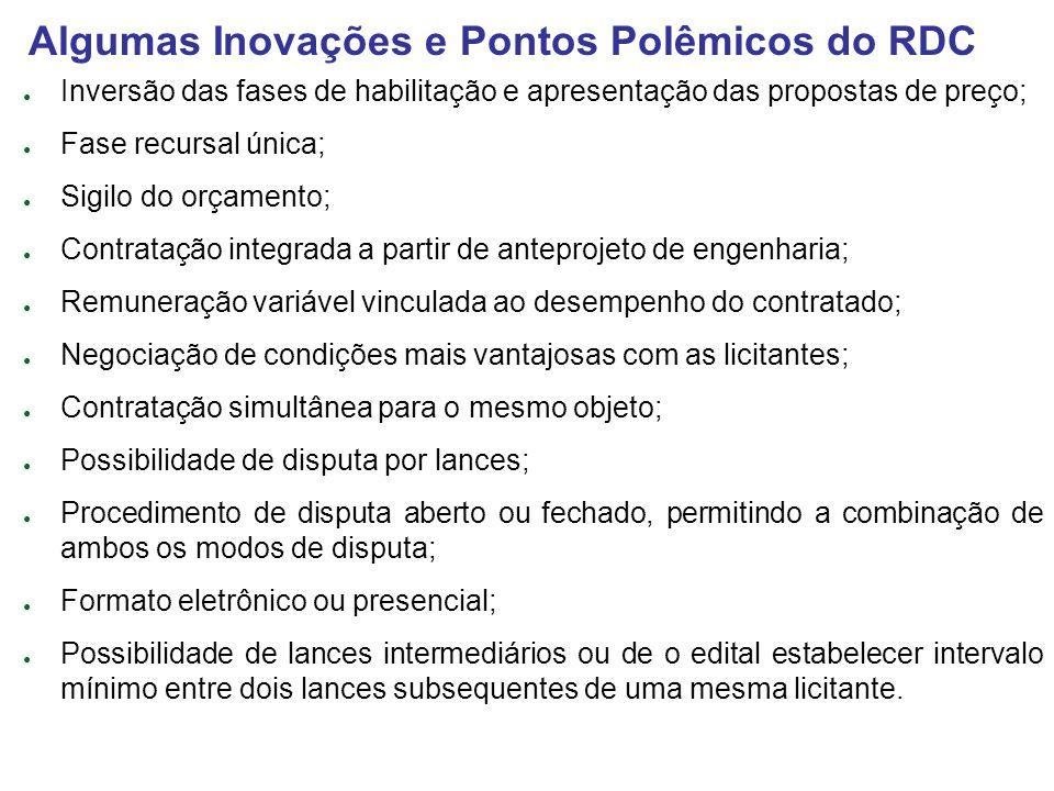 Algumas Inovações e Pontos Polêmicos do RDC Inversão das fases de habilitação e apresentação das propostas de preço; Fase recursal única; Sigilo do or