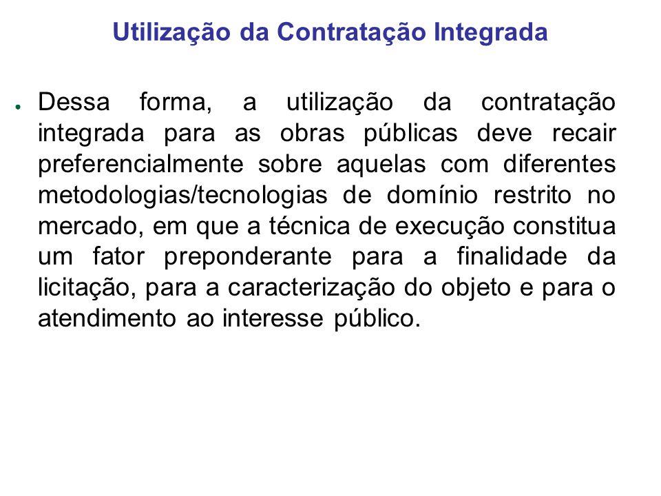 Dessa forma, a utilização da contratação integrada para as obras públicas deve recair preferencialmente sobre aquelas com diferentes metodologias/tecn