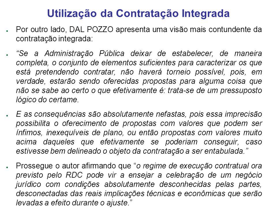 Por outro lado, DAL POZZO apresenta uma visão mais contundente da contratação integrada: Se a Administração Pública deixar de estabelecer, de maneira
