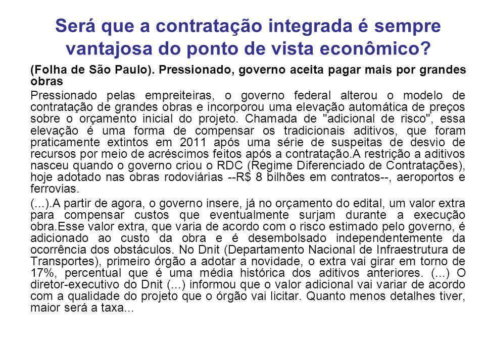 Será que a contratação integrada é sempre vantajosa do ponto de vista econômico? (Folha de São Paulo). Pressionado, governo aceita pagar mais por gran
