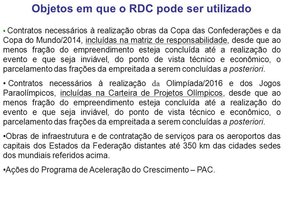 Objetos em que o RDC pode ser utilizado Contratos necessários à realização obras da Copa das Confederações e da Copa do Mundo/2014, incluídas na matri