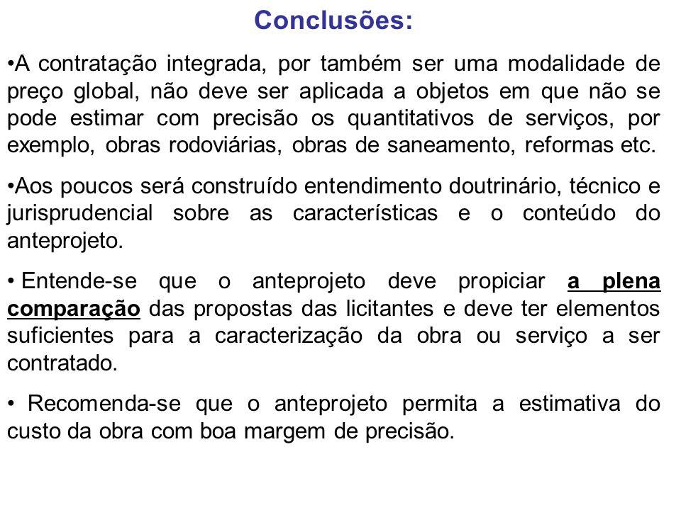 Conclusões: A contratação integrada, por também ser uma modalidade de preço global, não deve ser aplicada a objetos em que não se pode estimar com pre