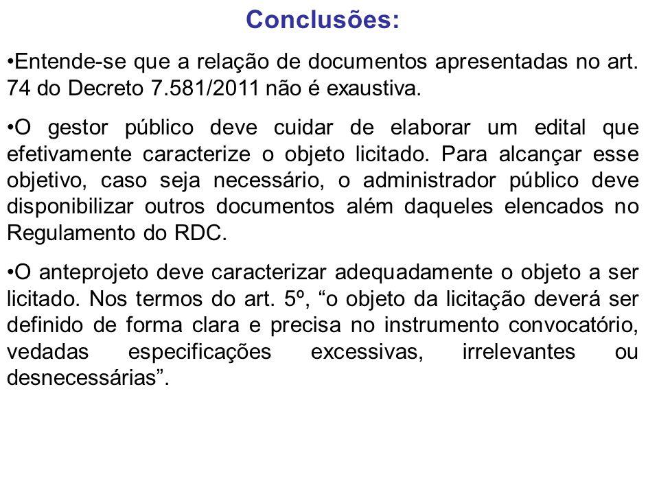 Conclusões: Entende-se que a relação de documentos apresentadas no art. 74 do Decreto 7.581/2011 não é exaustiva. O gestor público deve cuidar de elab