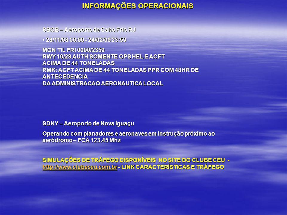 INFORMAÇÕES OPERACIONAIS SBCB – Aeroporto de Cabo Frio RJ 28/11/08 00:00 - 24/02/09 23:59 28/11/08 00:00 - 24/02/09 23:59 MON TIL FRI 0000/2359 RWY 10