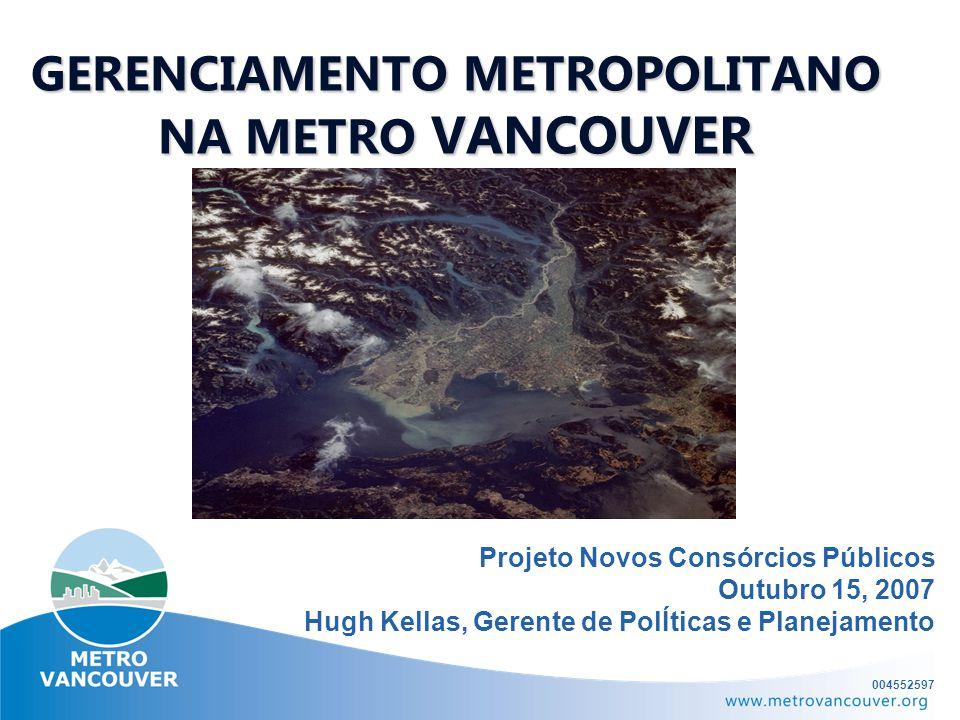 GERENCIAMENTO METROPOLITANO NA METRO VANCOUVER Projeto Novos Consórcios Públicos Outubro 15, 2007 Hugh Kellas, Gerente de PolÍticas e Planejamento 004552597