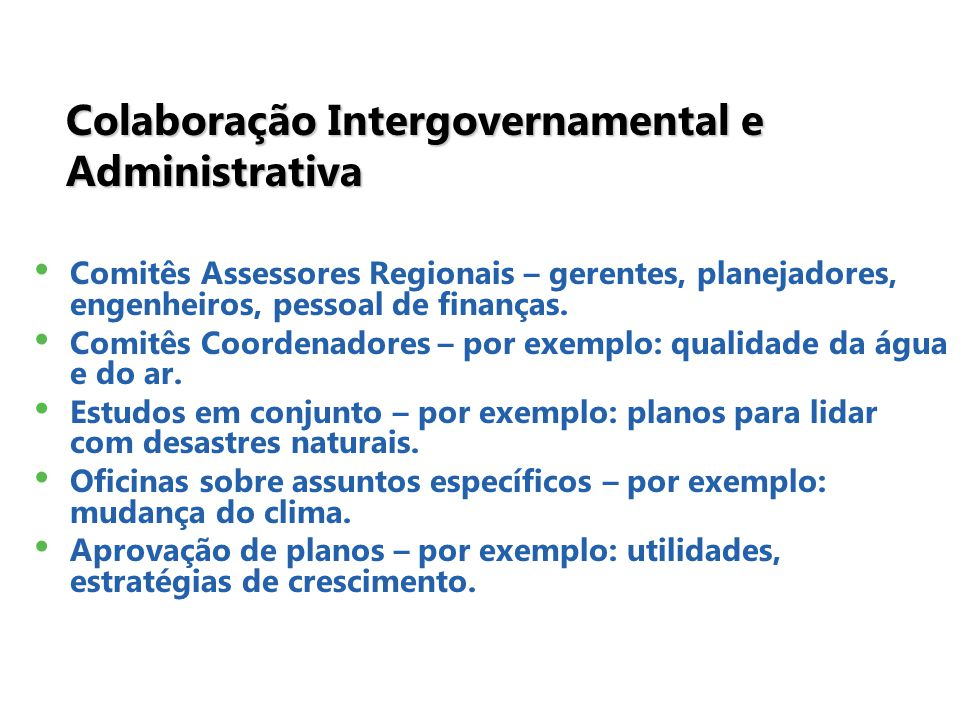Colaboração Intergovernamental e Administrativa Comitês Assessores Regionais – gerentes, planejadores, engenheiros, pessoal de finanças.