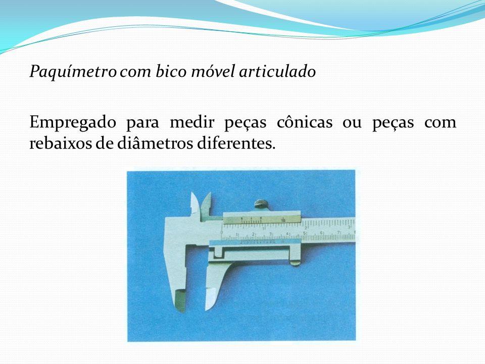 Paquímetro com bico móvel articulado Empregado para medir peças cônicas ou peças com rebaixos de diâmetros diferentes.