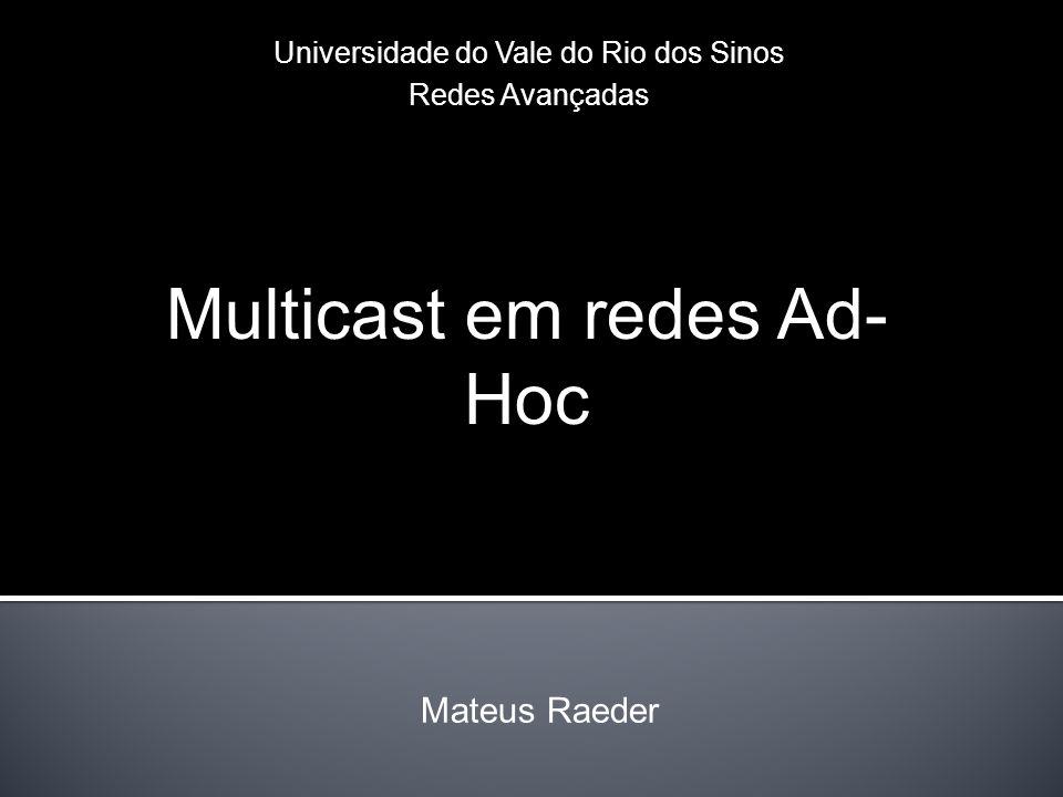 Mateus Raeder Universidade do Vale do Rio dos Sinos Redes Avançadas Multicast em redes Ad- Hoc