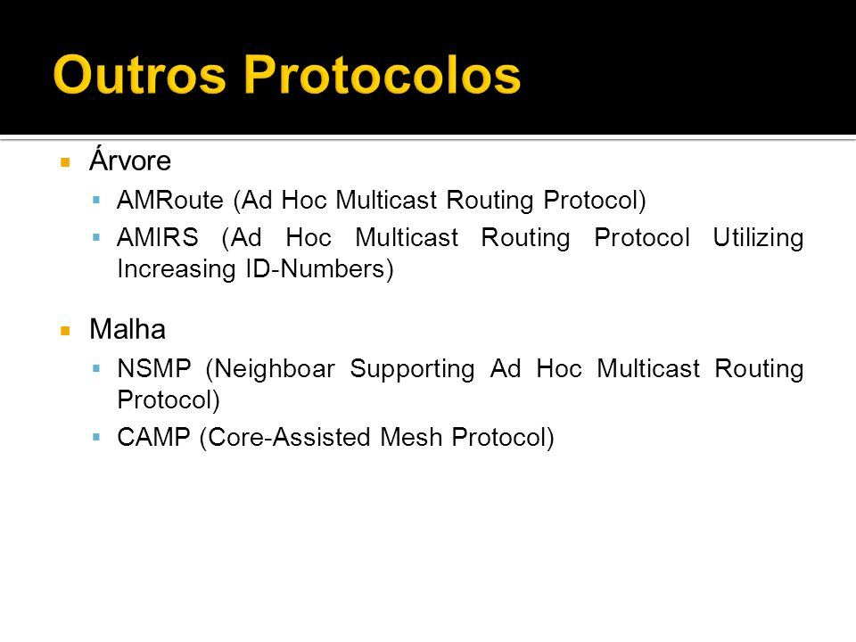 Árvore AMRoute (Ad Hoc Multicast Routing Protocol) AMIRS (Ad Hoc Multicast Routing Protocol Utilizing Increasing ID-Numbers) Malha NSMP (Neighboar Sup