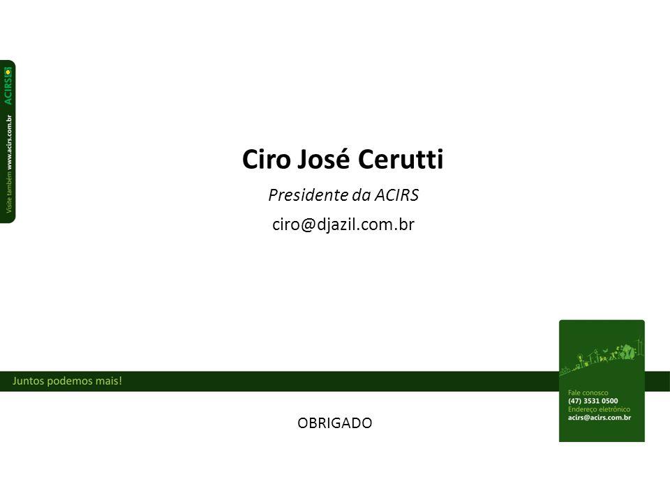OBRIGADO Ciro José Cerutti Presidente da ACIRS ciro@djazil.com.br