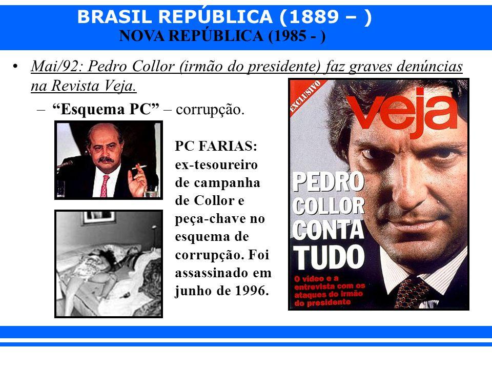 BRASIL REPÚBLICA (1889 – ) NOVA REPÚBLICA (1985 - ) Mai/92: Pedro Collor (irmão do presidente) faz graves denúncias na Revista Veja. –Esquema PC – cor