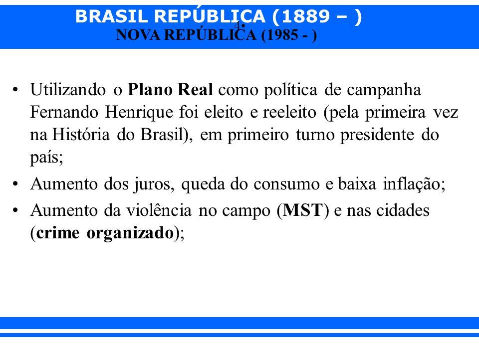 BRASIL REPÚBLICA (1889 – ) NOVA REPÚBLICA (1985 - ) 4 Utilizando o Plano Real como política de campanha Fernando Henrique foi eleito e reeleito (pela