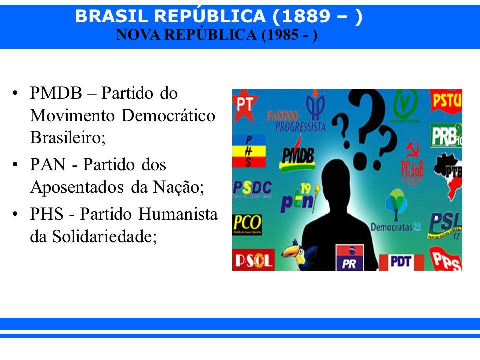BRASIL REPÚBLICA (1889 – ) NOVA REPÚBLICA (1985 - ) PMDB – Partido do Movimento Democrático Brasileiro; PAN - Partido dos Aposentados da Nação; PHS -