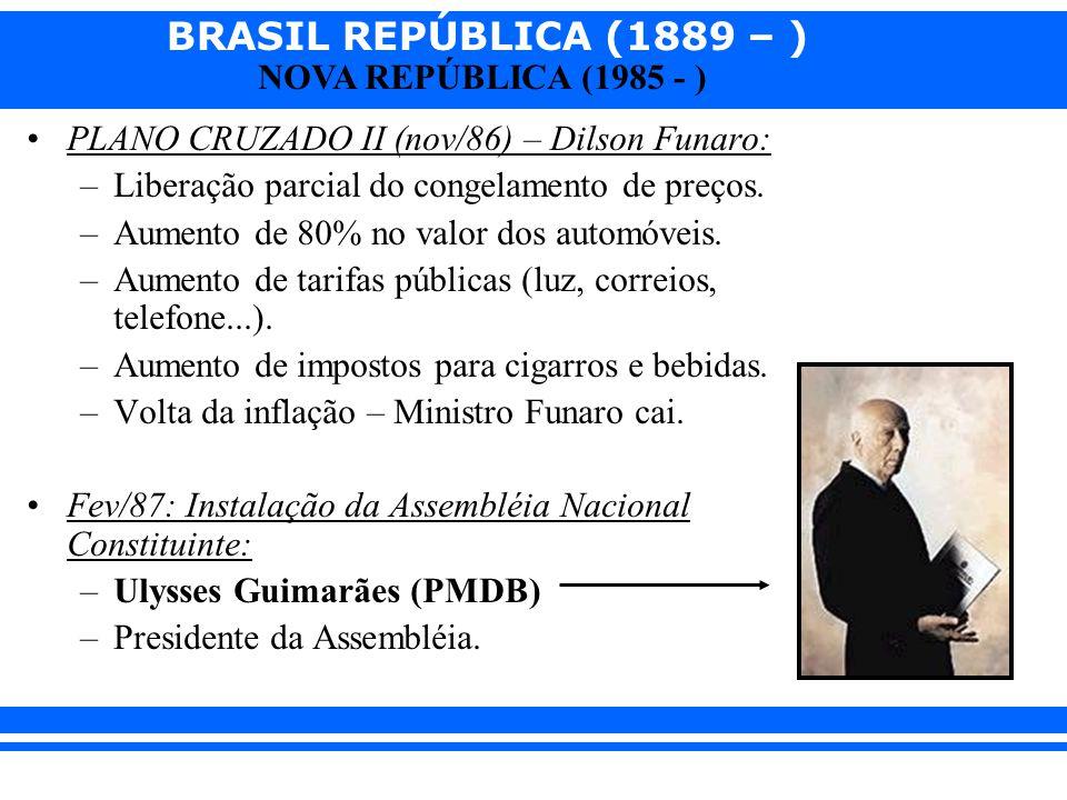 BRASIL REPÚBLICA (1889 – ) NOVA REPÚBLICA (1985 - ) PLANO CRUZADO II (nov/86) – Dilson Funaro: –Liberação parcial do congelamento de preços. –Aumento