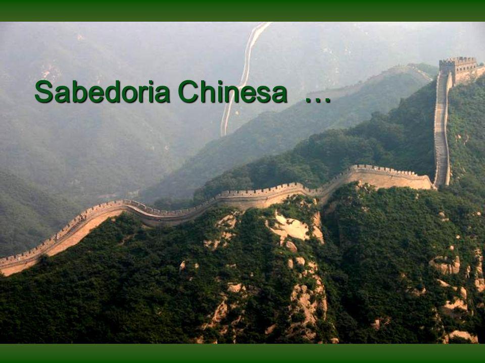 Sabedoria Chinesa … Sabedoria Chinesa …