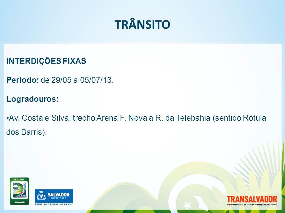 | TRÂNSITO INTERDIÇÕES FIXAS Período: de 29/05 a 05/07/13.