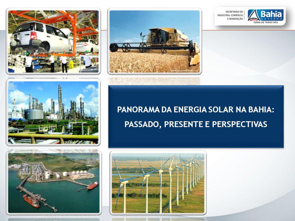 PANORAMA DA ENERGIA SOLAR NA BAHIA: PASSADO, PRESENTE E PERSPECTIVAS PANORAMA DA ENERGIA SOLAR NA BAHIA: PASSADO, PRESENTE E PERSPECTIVAS