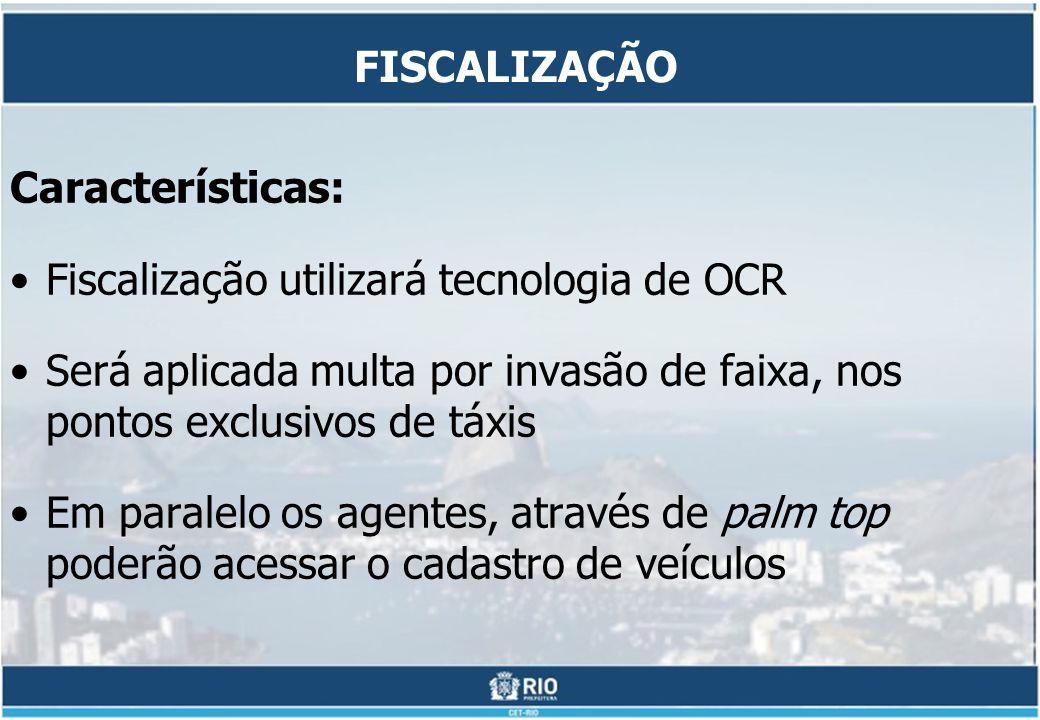 FISCALIZAÇÃO Características: Fiscalização utilizará tecnologia de OCR Será aplicada multa por invasão de faixa, nos pontos exclusivos de táxis Em par