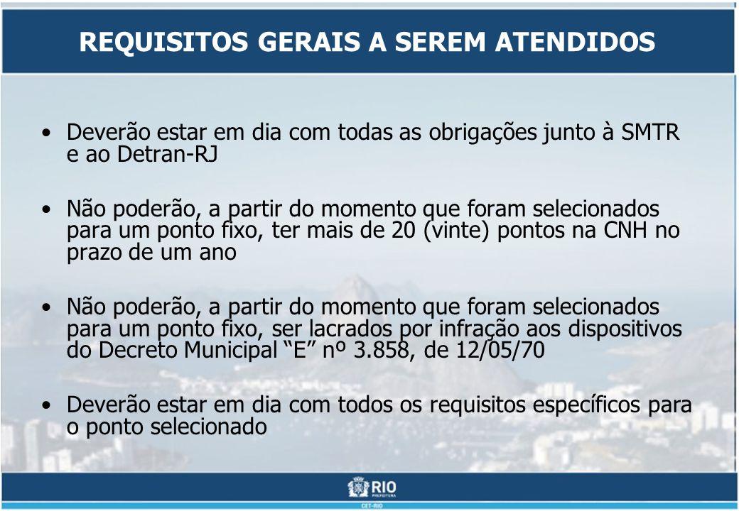 REQUISITOS GERAIS A SEREM ATENDIDOS Deverão estar em dia com todas as obrigações junto à SMTR e ao Detran-RJ Não poderão, a partir do momento que fora