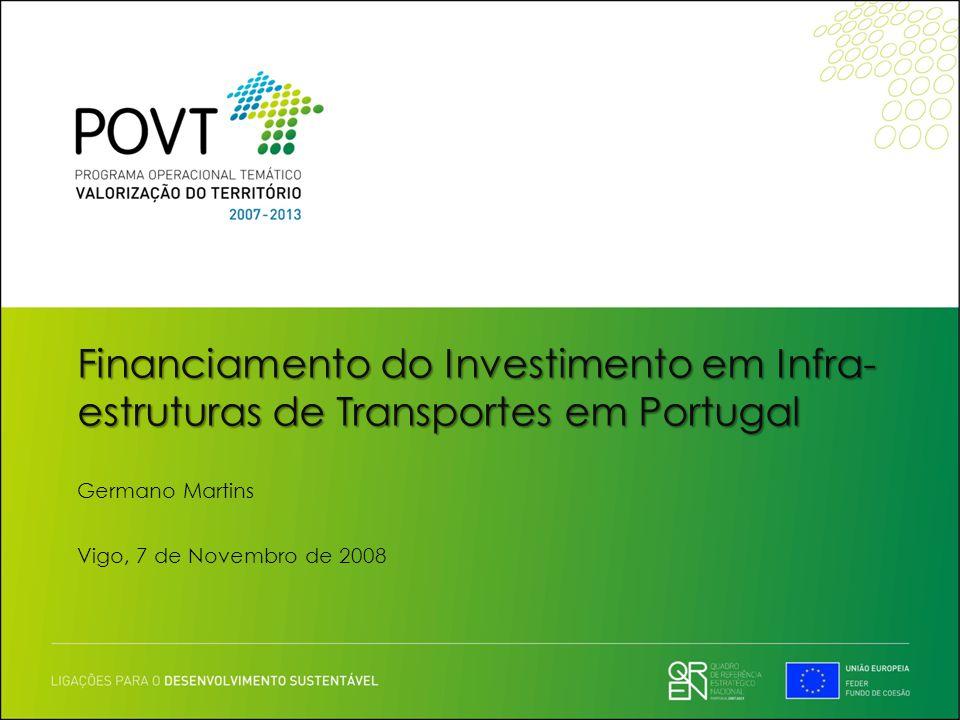 Financiamento do Investimento em Infra- estruturas de Transportes em Portugal Germano Martins Vigo, 7 de Novembro de 2008