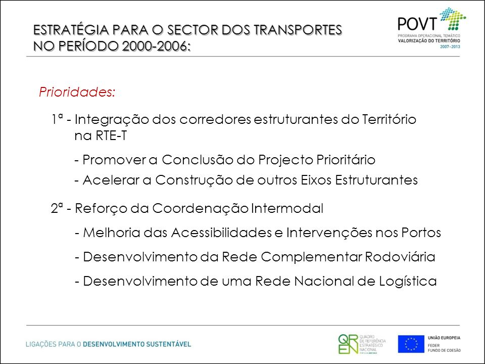 1ª - Integração dos corredores estruturantes do Território na RTE-T - Promover a Conclusão do Projecto Prioritário - Acelerar a Construção de outros E