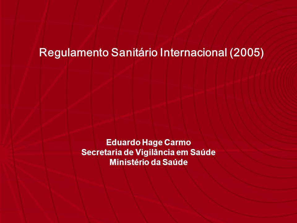 Eduardo Hage Carmo Secretaria de Vigilância em Saúde Ministério da Saúde Regulamento Sanitário Internacional (2005)