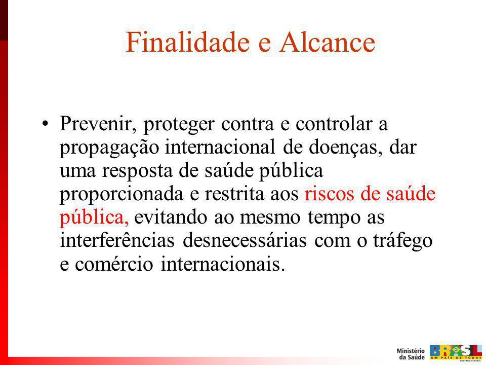 Finalidade e Alcance Prevenir, proteger contra e controlar a propagação internacional de doenças, dar uma resposta de saúde pública proporcionada e re
