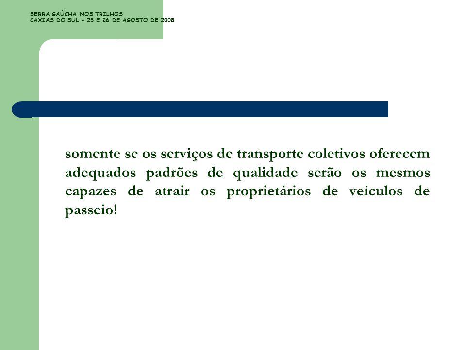 SERRA GAÚCHA NOS TRILHOS CAXIAS DO SUL – 25 E 26 DE AGOSTO DE 2008 somente se os serviços de transporte coletivos oferecem adequados padrões de qualid