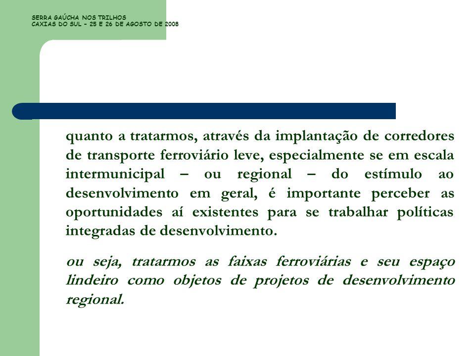 SERRA GAÚCHA NOS TRILHOS CAXIAS DO SUL – 25 E 26 DE AGOSTO DE 2008 quanto a tratarmos, através da implantação de corredores de transporte ferroviário