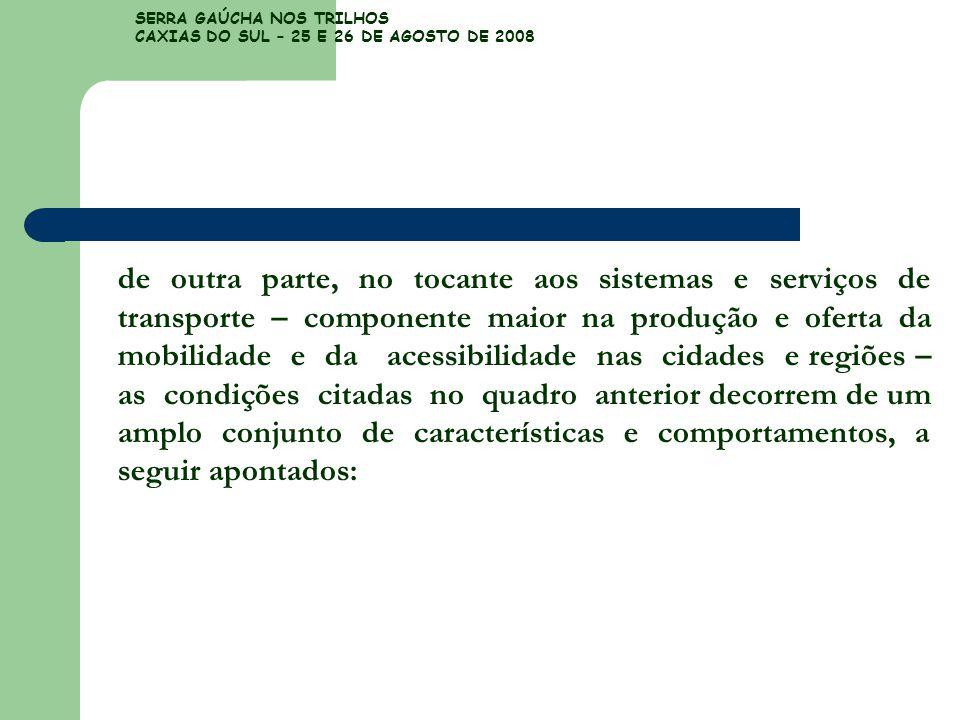 SERRA GAÚCHA NOS TRILHOS CAXIAS DO SUL – 25 E 26 DE AGOSTO DE 2008 de outra parte, no tocante aos sistemas e serviços de transporte – componente maior