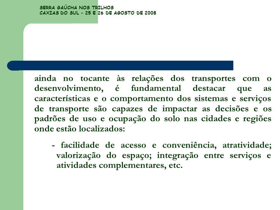 SERRA GAÚCHA NOS TRILHOS CAXIAS DO SUL – 25 E 26 DE AGOSTO DE 2008 ainda no tocante às relações dos transportes com o desenvolvimento, é fundamental d