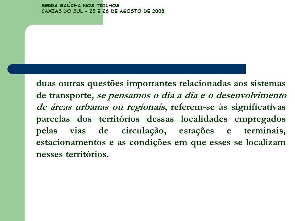SERRA GAÚCHA NOS TRILHOS CAXIAS DO SUL – 25 E 26 DE AGOSTO DE 2008 duas outras questões importantes relacionadas aos sistemas de transporte, se pensam