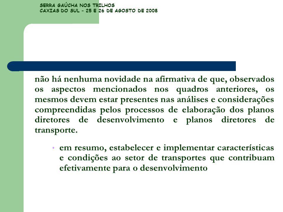 SERRA GAÚCHA NOS TRILHOS CAXIAS DO SUL – 25 E 26 DE AGOSTO DE 2008 não há nenhuma novidade na afirmativa de que, observados os aspectos mencionados no
